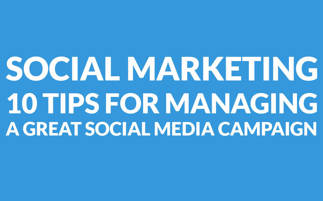 10 Tips for managing a great social media campaign